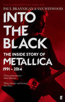 Winwood, Ian, Brannigan, Paul - Into the Black: The Inside Story of Metallica, 1991-2014 - 9780571295784 - V9780571295784