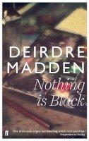 Madden, Deirdre - Nothing is Black - 9780571298792 - 9780571298792