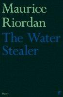 Riordan, Maurice - The Water Stealer - 9780571302451 - V9780571302451