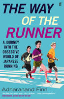 Finn, Adharanand - The Way of the Runner: A Journey into the Fabled World of Japanese Running - 9780571303175 - V9780571303175