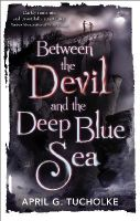 Tucholke, April Genevieve - Between the Devil and the Deep Blue Sea - 9780571307906 - V9780571307906