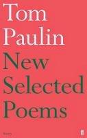 Paulin, Tom - New Selected Poems of Tom Paulin - 9780571307999 - V9780571307999