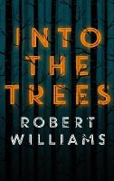 Williams, Robert - Into the Trees - 9780571308170 - 9780571308170