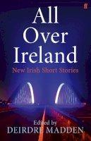 Madden, Deirdre - All Over Ireland: New Irish Short Stories - 9780571311033 - 9780571311033