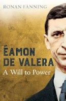 Fanning, Ronan - Eamon de Valera: A Will to Power - 9780571312054 - KIN0037011