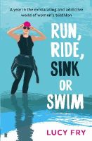 Fry, Lucy - Run, Ride, Sink or Swim: A Year in the Exhilarating and Addictive World of Women's Triathlon - 9780571313143 - V9780571313143