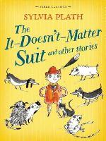 Plath, Sylvia - The it Doesn't Matter Suit and Other Stories (Faber Children's Classics) - 9780571314645 - V9780571314645
