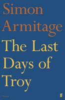 Armitage, Simon - The Last Days of Troy - 9780571315109 - V9780571315109