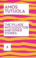 Tutuola, Amos - The Village Witch Doctor and Other Stories - 9780571316885 - V9780571316885