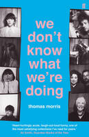 Morris, Thomas - We Don't Know What We're Doing - 9780571317028 - 9780571317028