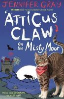 Gray, Jennifer - Atticus Claw on the Misty Moor (Atticus Claw: World's Greatest Cat Detective) - 9780571317103 - V9780571317103