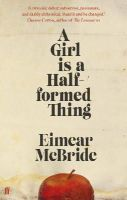 McBride, Eimear - A Girl Is a Half-formed Thing - 9780571317165 - 9780571317165