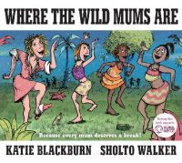 Blackburn, Katie - Where the Wild Mums are - 9780571321513 - V9780571321513