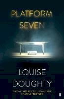 Louise Doughty - Platform Seven: From the Sunday Times Bestselling Author of Apple Tree Yard - 9780571321940 - S9780571321940