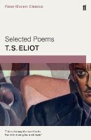 Eliot, T. S. - Selected Poems of T. S. Eliot: Faber Modern Classics - 9780571322770 - 9780571322770