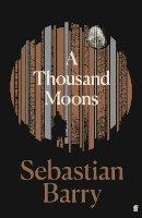 Barry, Sebastian - A Thousand Moons - 9780571333387 - 9780571333387