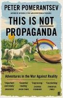Pomerantsev, Peter - This Is Not Propaganda: Adventures in the War Against Reality - 9780571338641 - 9780571338641