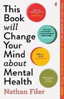 Filer, Nathan - This Book Will Change Your Mind About Mental Health: A journey into the heartland of psychiatry - 9780571345977 - V9780571345977