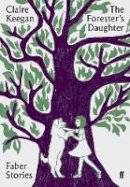 Keegan, Claire - The Forester's Daughter (Faber Stories) - 9780571351855 - 9780571351855