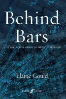 Gould, Elaine - Behind Bars: The Definitive Guide to Music Notation - 9780571514564 - V9780571514564