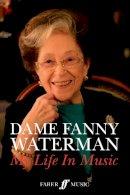 Waterman, Fanny - Dame Fanny Waterman: My Life in Music - 9780571539185 - V9780571539185