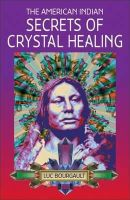 Luc Bourgault - The American Indian: Secrets of Crystal Healing - 9780572022631 - V9780572022631