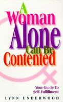 Lynn Underwood - A Woman Alone Contented: Your Guide to Self-fulfillment - 9780572022679 - KEX0070970