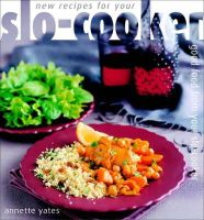 Yates, Annette - New Recipes for Your Slo-Cooker: Good Food from Your Slo-Cooker - 9780572026363 - KKD0003251