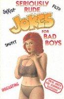 T. Bradbury - Seriously Rude Jokes for Bad Boys - 9780572026981 - KT00001205