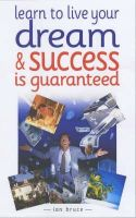 Ian Bruce - Learn to Live Your Dream and Success Is Guaranteed - 9780572027056 - KEX0165802