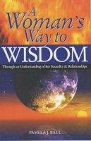 Ball, Pamela J. - A Woman's Way to Wisdom - 9780572027674 - KKD0001906