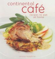 Carolyn Humphries - Continental Cafe Recipe Secrets: Vibrant, Delicious Dishes That Encapsulate the Modern Cafe Style - 9780572029081 - KOC0001595