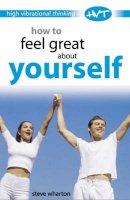 Wharton, Steve - How to Feel Great about Yourself: High Vibrational Thinking - 9780572030766 - V9780572030766