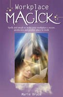Marie Bruce - Workplace Magick: Spells and Rituals to Make Your Workplace a Secure, Productive And Positive Place to Work - 9780572032630 - V9780572032630