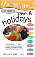 Veness, Simon, Veness, Susan - Silver Surfer's Colour Guide to Travel and Holidays (Silver Surfers Colour Guides) - 9780572033675 - V9780572033675