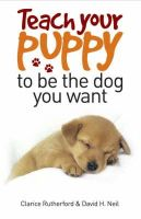Clarice Rutherford, David H. Neil - Teach Your Puppy to be the Dog You Want - 9780572034917 - V9780572034917