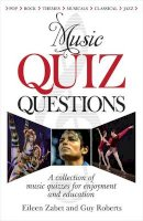 Eileen Zabet, Guy Roberts - Music Quiz Questions: A Collection of Music Quizzes for Enjoyment and Education - 9780572035716 - V9780572035716