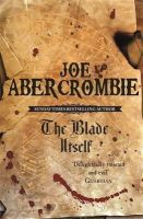 Abercrombie, Joe - The Blade Itself: Book One Of The First Law (Gollancz S.F.): 1 - 9780575079793 - 9780575079793