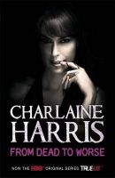 Harris, Charlaine - From Dead to Worse: A True Blood Novel - 9780575083967 - KTM0006560