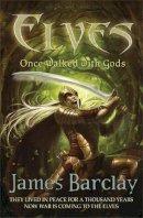 James Barclay - Once Walked With Gods (Elves Trilogy 1) - 9780575085039 - V9780575085039