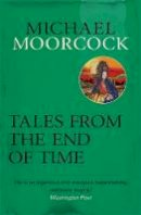 Moorcock, Michael - Tales From the End of Time (Michael Moorcock Collection) - 9780575092617 - V9780575092617