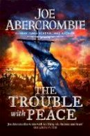 Abercrombie, Joe - The Trouble With Peace: Book Two (The Age of Madness) - 9780575095939 - 9780575095939