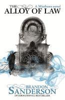 Sanderson, Brandon - The Alloy of Law: A Mistborn Novel - 9780575105836 - 9780575105836