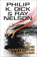 Dick, Philip K.; Nelson, Ray - The Ganymede Takeover - 9780575133129 - V9780575133129