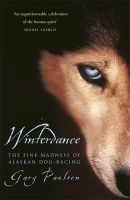 Paulsen, Gary - Winterdance: Fine Madness of Alaskan Dog-racing - 9780575400085 - V9780575400085