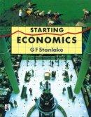 Stanlake, G.F. - Starting Economics - 9780582021891 - V9780582021891