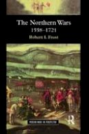 Frost, Robert I. - The Northern Wars: War, State and Society in Northeastern Europe, 1558 - 1721 - 9780582064294 - V9780582064294
