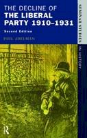 Adelman, Paul - The Decline Of The Liberal Party 1910-1931 (2nd Edition) (Seminar Studies in History Series) - 9780582277335 - V9780582277335