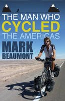 Mark Beaumont - The Man Who Cycled the Americas. by Mark Beaumont - 9780593066980 - V9780593066980