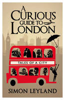 Leyland, Simon - A Curious Guide to London: Tales of a City - 9780593073230 - V9780593073230